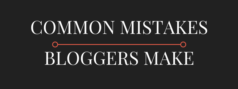 common mistakes bloggers make