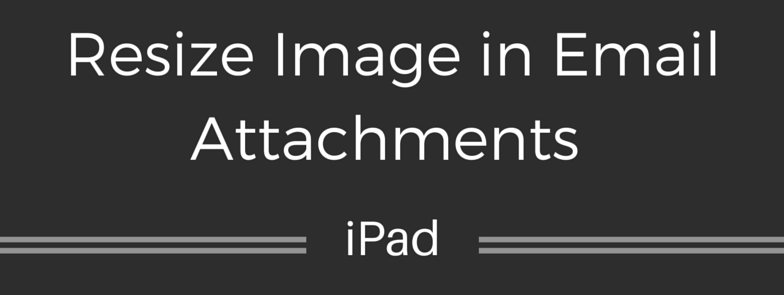resize image when emailing from iPad