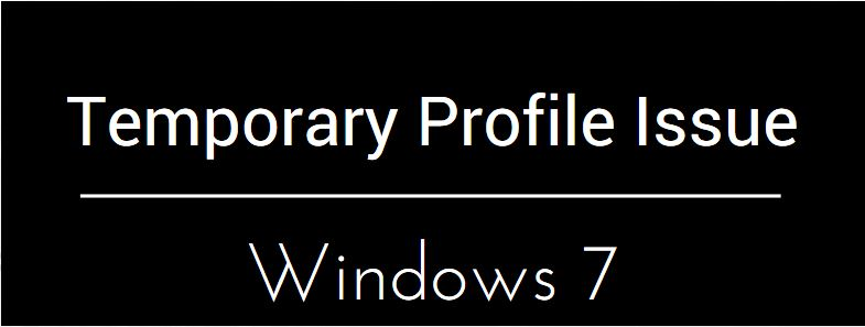 windows 7 temporary profile issue