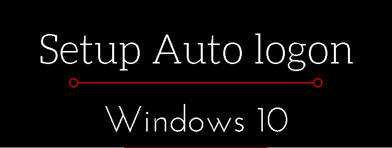 Configure User Account Auto Logon on Windows 10