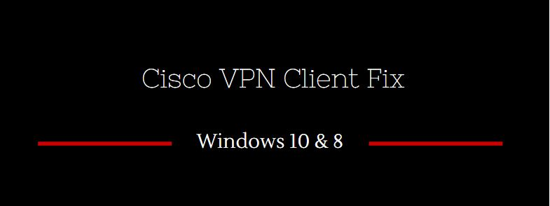 Cisco VPN Client Fix for windows 10 and 8