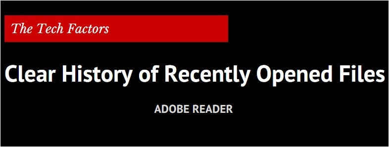 Clear History of Recently Opened files in Adobe Reader
