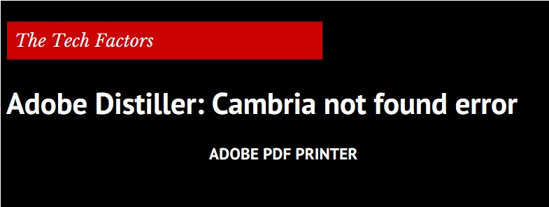 Adobe Distiller: Cambria not found error while creating PDFs from MS Word using Adobe PDF Printer