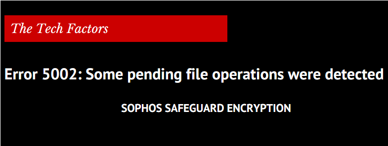 Sophos SafeGuard Enterprise client: Error message 5002 during the installation