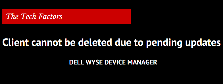 Dell WDM client cannot be deleted due to pending updates