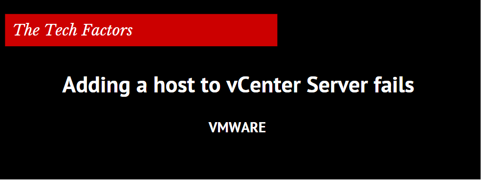 Adding a host to vCenter Server fails